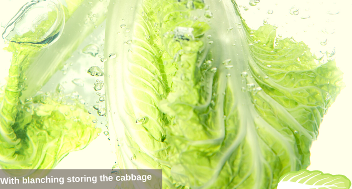 With blanching storing the cabbage
