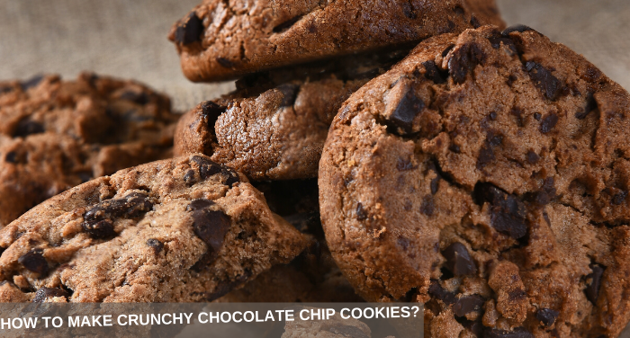 HOW TO MAKE CRUNCHY CHOCOLATE CHIP COOKIES?