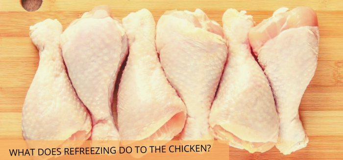 WHAT DOES REFREEZING DO TO THE CHICKEN?