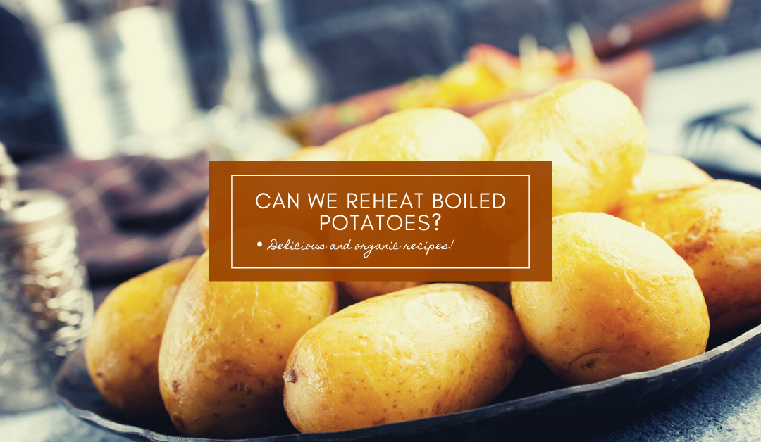 Can We Reheat Boiled Potatoes