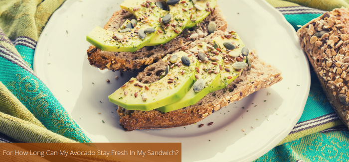 For How Long Can My Avocado Stay Fresh In My Sandwich?