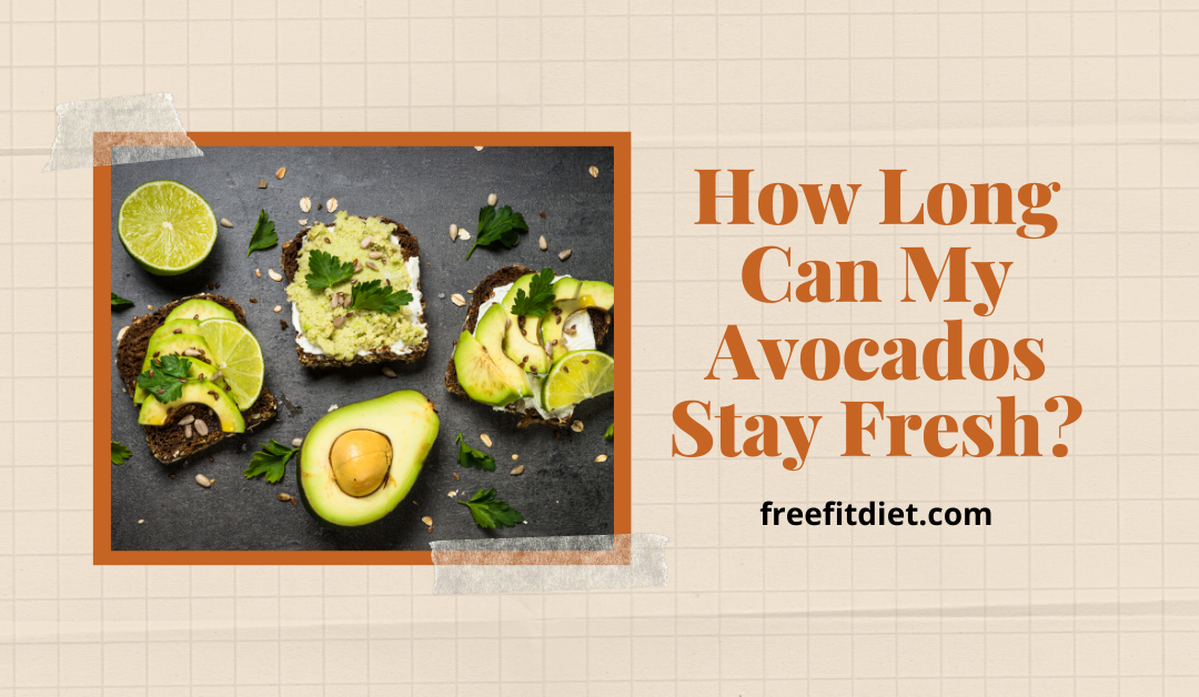 How Long Can My Avocados Stay Fresh?