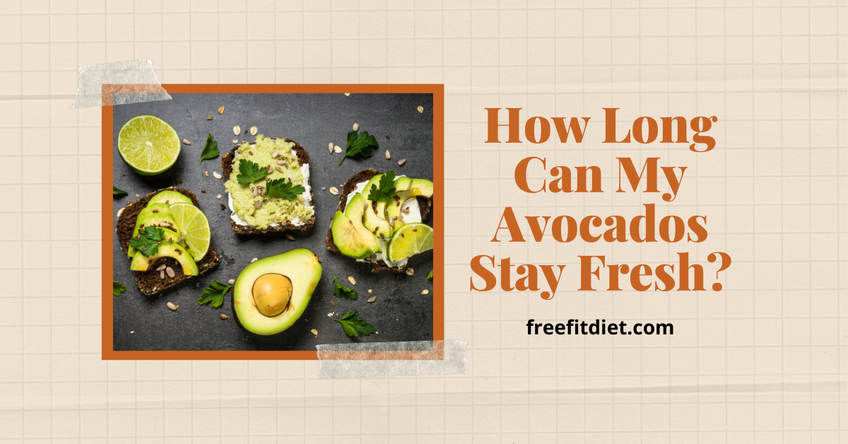 How Long Can My Avocados Stay Fresh