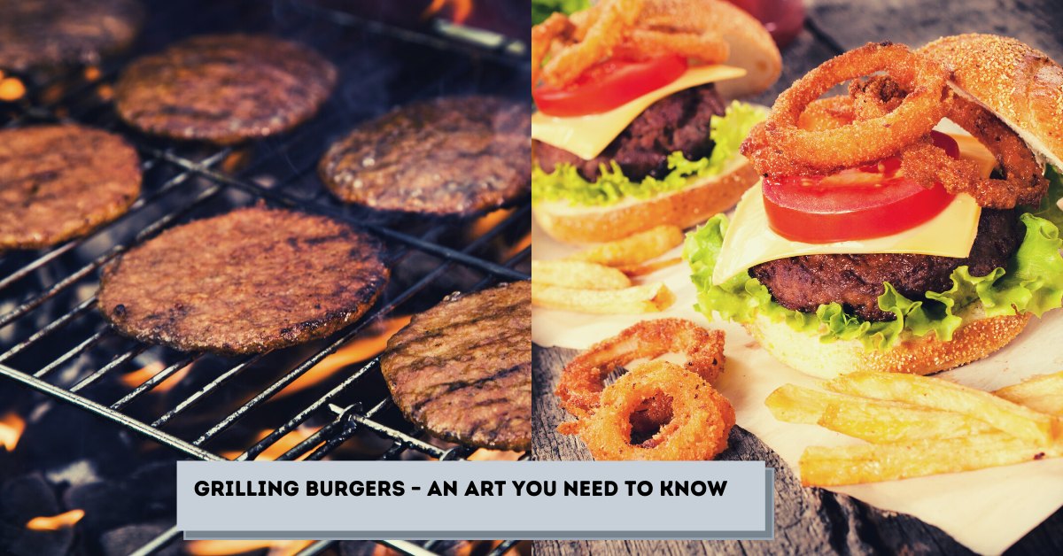 Grilling Burgers – An Art You Need To Know