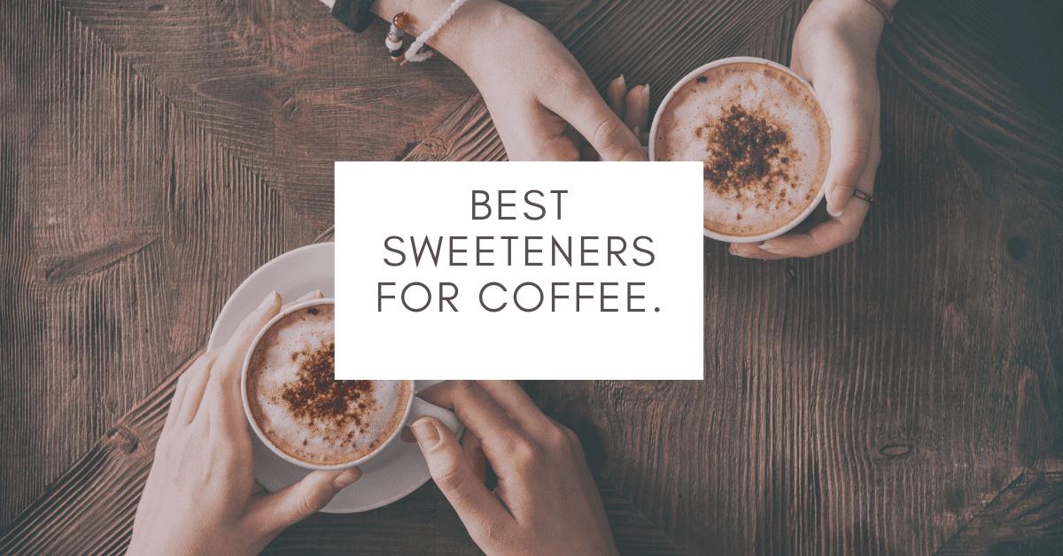 Best Sweeteners for Coffee