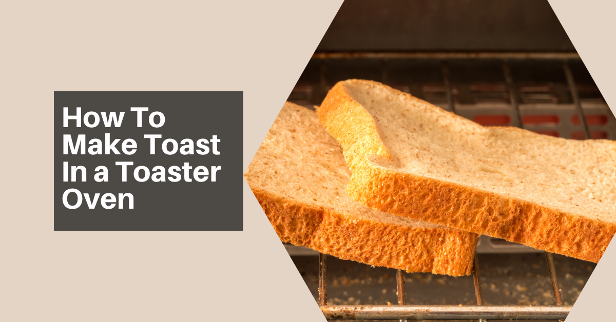 How To Make Toast In a Toaster Oven