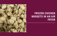 Frozen Chicken Nuggets in an Air fryer